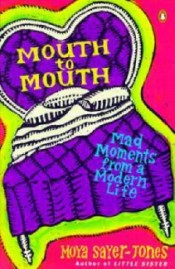 Mouth to Mouth: Mad Moments from a Modern Life