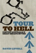 Tour to Hell - Convict Australia's Great Escape Myths