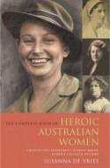 The Complete Book of Heroic Australian Women