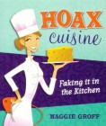 Hoax Cuisine: Faking it in the Kitchen
