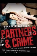 Partners & Crime: The true stories of eight women and their lives with notorious men