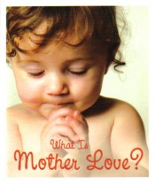What Is Mother Love?