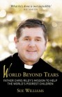 World Beyond Tears: The ongoing story of Father Chris Riley
